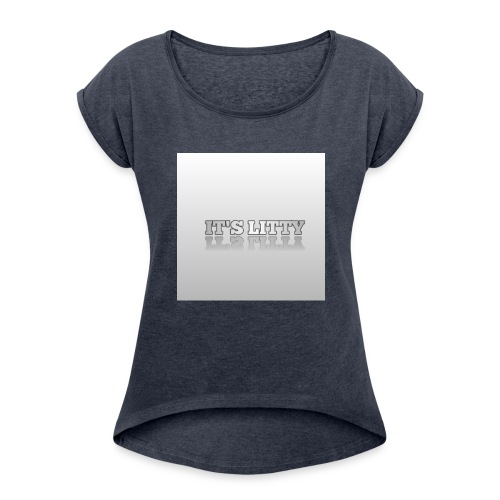 IT'S LITTY - Women's Roll Cuff T-Shirt