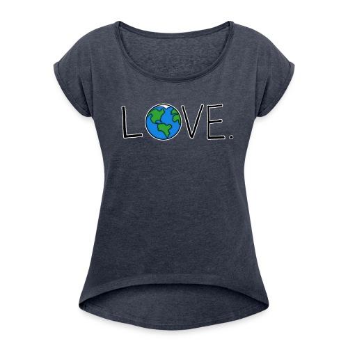 Love. - Women's Roll Cuff T-Shirt