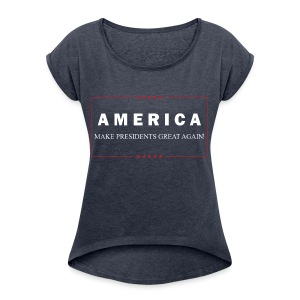 Make Presidents Great Again - Women's Roll Cuff T-Shirt