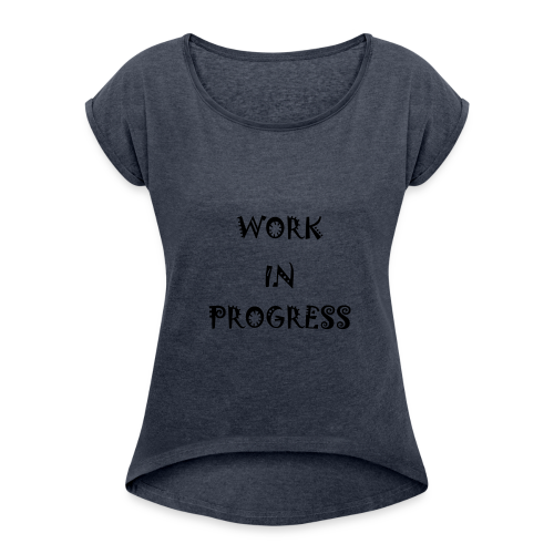 Work In Progress - Women's Roll Cuff T-Shirt