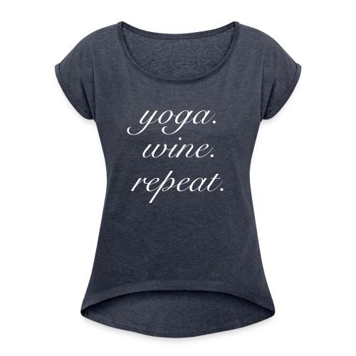 Yoga. Wine. Repeat. - Women's Roll Cuff T-Shirt