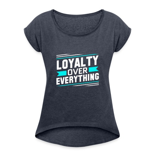 Loyalty Over Everything - Women's Roll Cuff T-Shirt