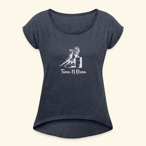 Turn N Burn Barrel Racer - Women's Roll Cuff T-Shirt