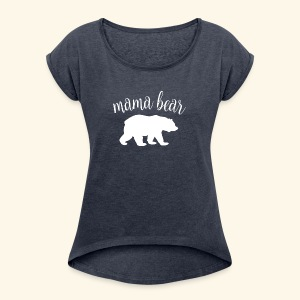 mama bear - Women's Roll Cuff T-Shirt