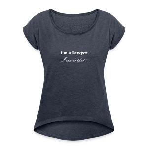Lawyer - Women's Roll Cuff T-Shirt