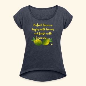 Perfect Summer begins with lemons and finish with - Women's Roll Cuff T-Shirt