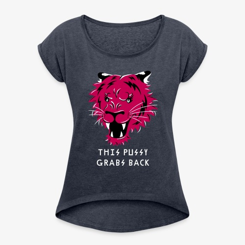 This Pussy Grabs Back - Women's Roll Cuff T-Shirt