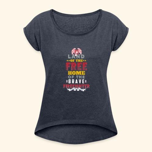 Patriotic Firefighter / American Firefighter - Women's Roll Cuff T-Shirt