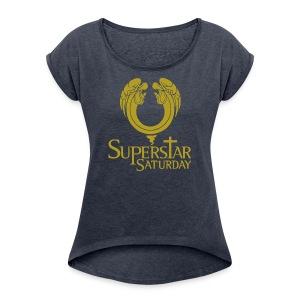 Superstar Saturday - Women's Roll Cuff T-Shirt