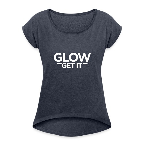 Glow Get It - Women's Roll Cuff T-Shirt