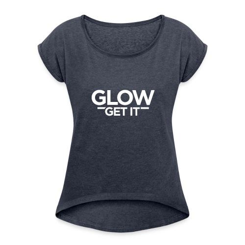 Glow Get It - Women's Roll Cuff T-Shirt