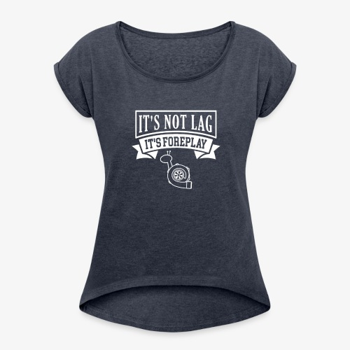 It's Not Lag - Women's Roll Cuff T-Shirt
