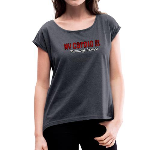 Running comps cardio - Women's Roll Cuff T-Shirt