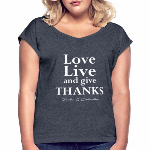 Pastor G Collection - Love Live Give Thanks - Women's Roll Cuff T-Shirt