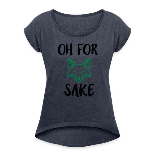 Oh For Fox Sake Design - Women's Roll Cuff T-Shirt
