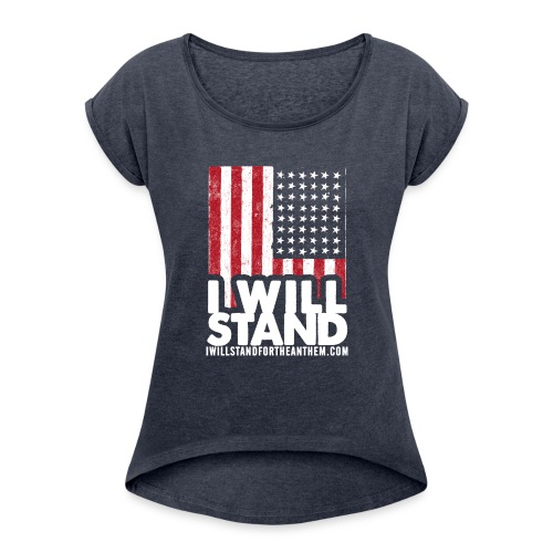 The Original I Will Stand For The Anthem Design - Women's Roll Cuff T-Shirt