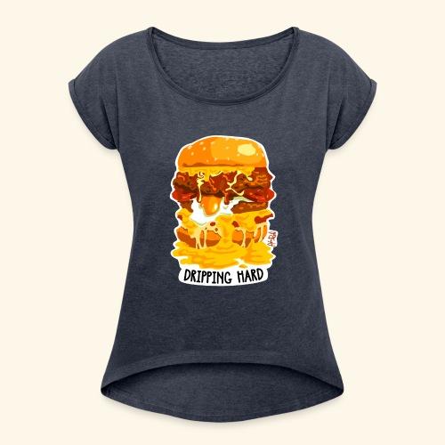 Dripping Hard Cheeseburger - Women's Roll Cuff T-Shirt
