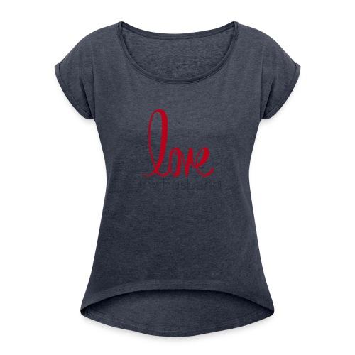 love my husband - Women's Roll Cuff T-Shirt