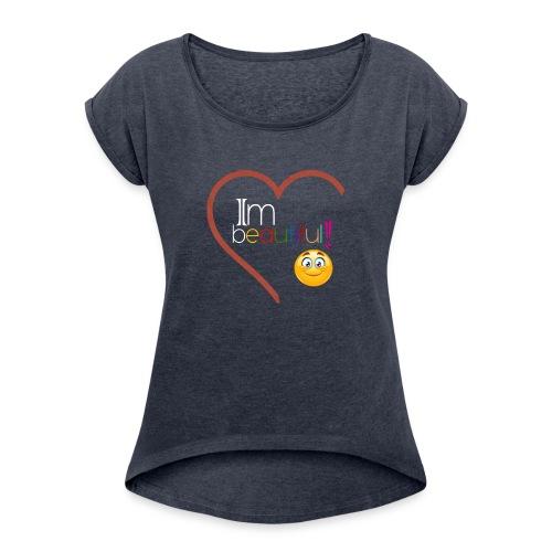 i'm beautiful - Women's Roll Cuff T-Shirt