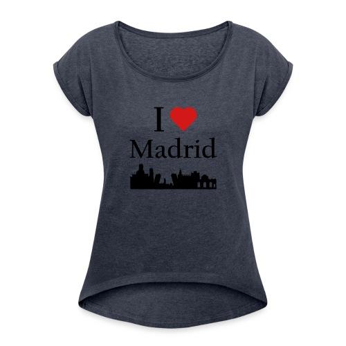 I Love Madrid - Women's Roll Cuff T-Shirt