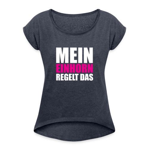 Mein Einhorn - Women's Roll Cuff T-Shirt