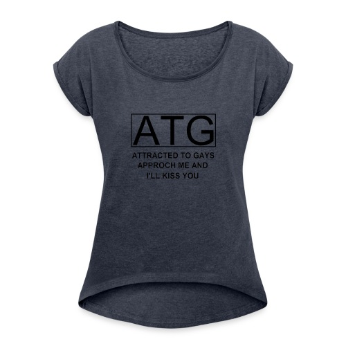 ATG Attracted to gays - Women's Roll Cuff T-Shirt