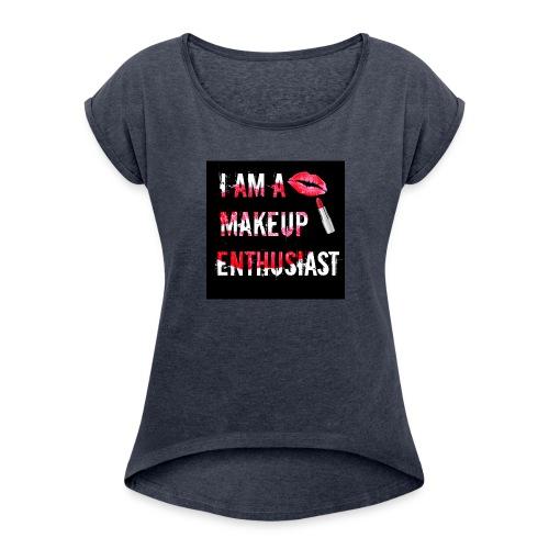 MAKEUP ENTHUSIAST (VERSION 2) - Women's Roll Cuff T-Shirt