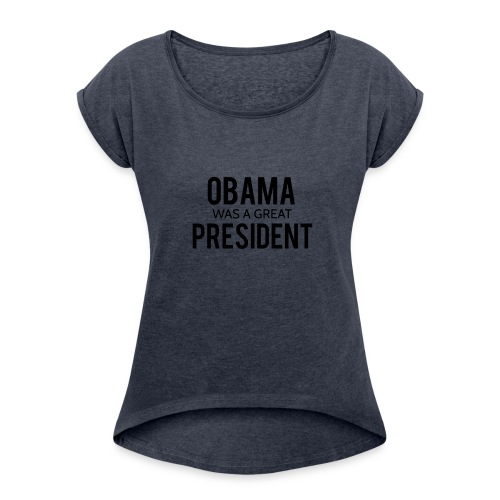 Obama was a great president! - Women's Roll Cuff T-Shirt