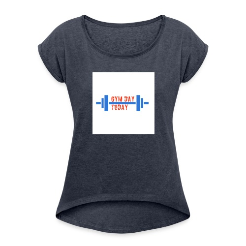 gym_day_today - Women's Roll Cuff T-Shirt