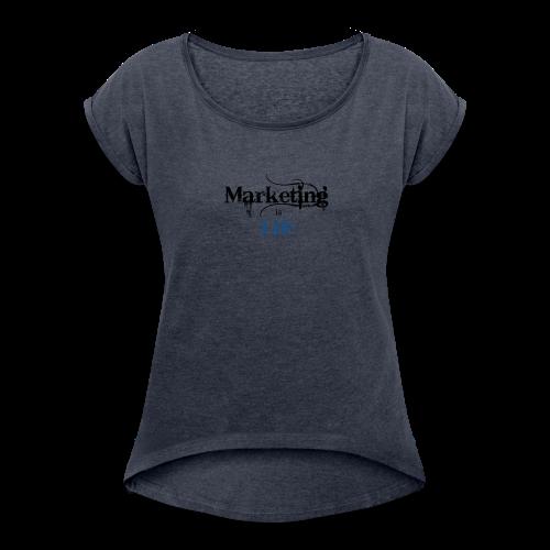 Marketing_is_Life - Women's Roll Cuff T-Shirt