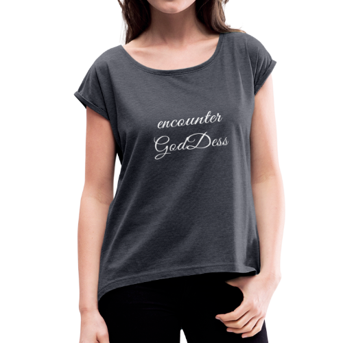 inspi shirt-7.2: encounter GodDess (white) ~ - Women's Roll Cuff T-Shirt