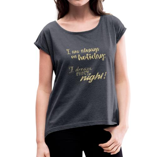 Always on Holiday: Dream Every Night Vintage Text - Women's Roll Cuff T-Shirt