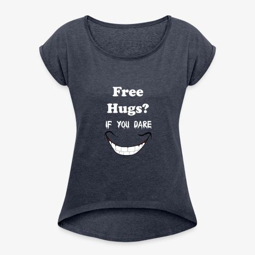 hugs if you dare - Women's Roll Cuff T-Shirt