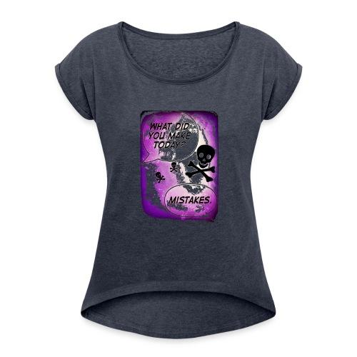 Makin' Mistakes By: Anarchy Angels Ltd. - Women's Roll Cuff T-Shirt