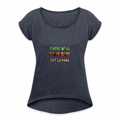 Smoke Fuck Eat - Women's Roll Cuff T-Shirt