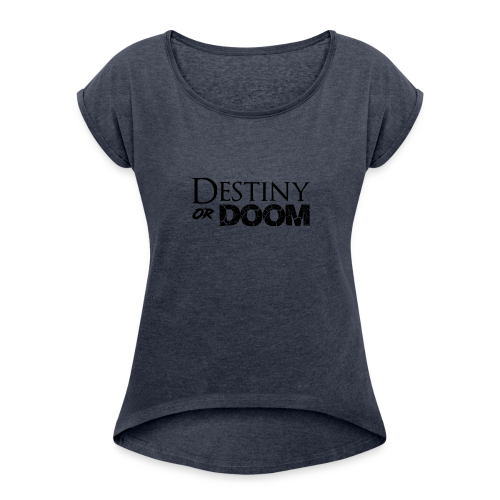 Destiny or Doom Black Logo - Women's Roll Cuff T-Shirt