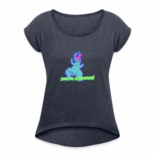 Yeh, I'm a Dinosaur! - Women's Roll Cuff T-Shirt