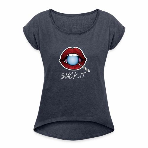 Suck It - Women's Roll Cuff T-Shirt