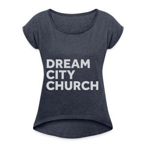 Dream City Church - Women's Roll Cuff T-Shirt