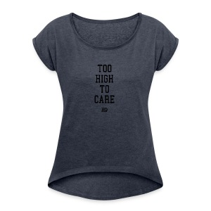 'too high to care' - Women's Roll Cuff T-Shirt