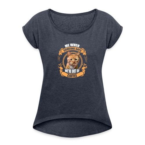 What no Coffee - Women's Roll Cuff T-Shirt