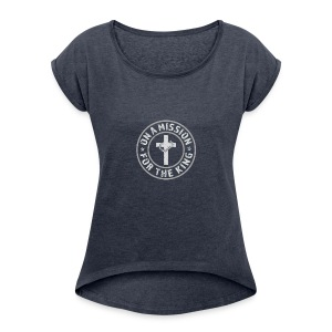 On A Mission For The King (light lettering) - Women's Roll Cuff T-Shirt