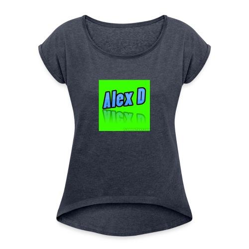 Alex D Doz Comedy Merchandise! - Women's Roll Cuff T-Shirt