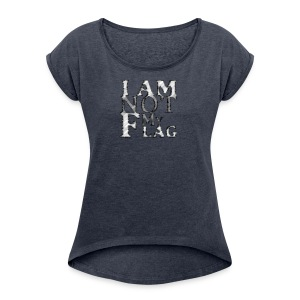 I am NOT my flag - Women's Roll Cuff T-Shirt