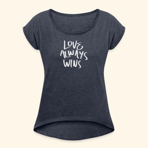 Love Always Wins Swagg - Women's Roll Cuff T-Shirt