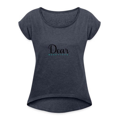 Dear Beautiful Campaign - Women's Roll Cuff T-Shirt