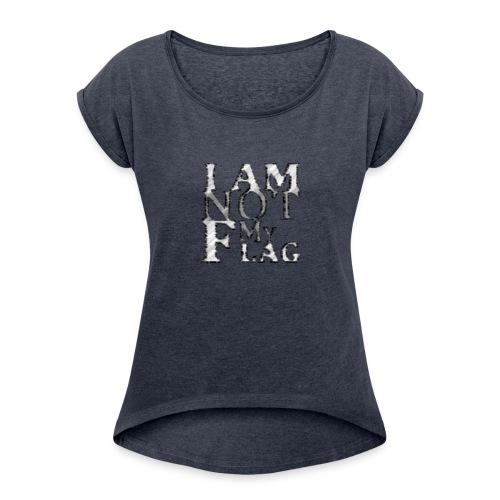 I am NOT my flag - Women's Roll Cuff T-Shirt