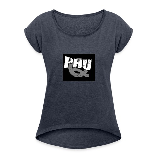 PHU Q - Women's Roll Cuff T-Shirt