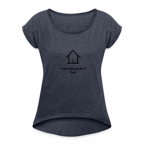 Hurricane Harvey Victim t-shirt donation - Women's Roll Cuff T-Shirt