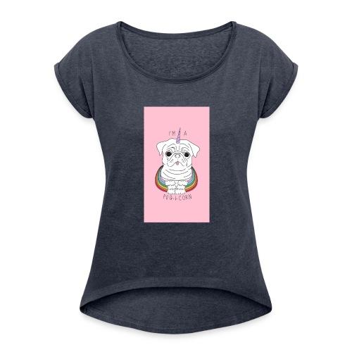 I'm a pug-I-corn - Women's Roll Cuff T-Shirt